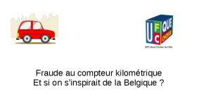 Fraude au compteur kilométrique Et si on s'inspirait de la Belgique ?